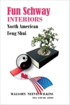Fun Schway Interiors - North American Feng Shui ebook by Mallory Neeve Wilkins
