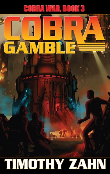 Cobra Gamble: Cobra War, Book III ebook by Timothy Zahn