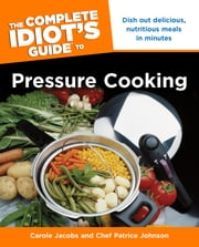 The Complete Idiot's Guide to Pressure Cooking ebook by Carole Jacobs,Chef Patrice Johnson