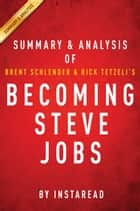 Summary & Analysis of Brent Schlender and Rick Tetzeli's Becoming Steve Jobs ebook by Instaread