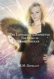 The Librarian's Daughter The Story of Sage Greene ebook by M.M. Gavillet