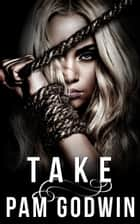 Take - Deliver, #5 ebook by Pam Godwin