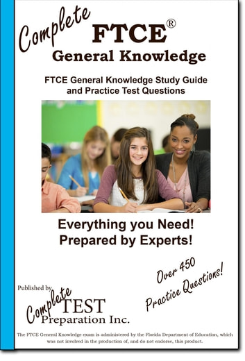 Complete FTCE General Knowledge! - FTCE General Knowledge Study Guide and Practice Test Questions ebook by Complete Test Preparation Inc.