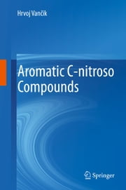 Aromatic C-nitroso Compounds ebook by Hrvoj Vančik