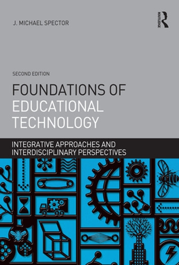 Foundations of educational technology ebook by j michael spector foundations of educational technology integrative approaches and interdisciplinary perspectives ebook by j michael spector fandeluxe Images