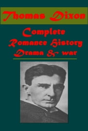 Complete Romance History War & Drama ebook by Thomas Dixon
