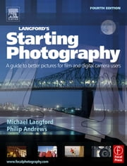 Langford's Starting Photography ebook by Andrews, Philip