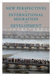 New Perspectives on International Migration and Development ebook by Jeronimo Cortina,Enrique Ochoa-Reza