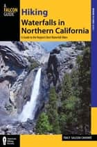 Hiking Waterfalls in Northern California - A Guide to the Region's Best Waterfall Hikes ebook by Tracy Salcedo