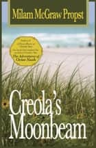 Creola's Moonbeam ebook by Milam McGraw Propst