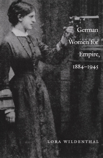 German Women for Empire, 1884-1945 ebook by Lora Wildenthal,Julia Adams,George Steinmetz