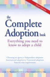 The Complete Adoption Book: Everything You Need to Know to Adopt a Child ebook by Laura Beauvais-Godwin,Raymond Godwin