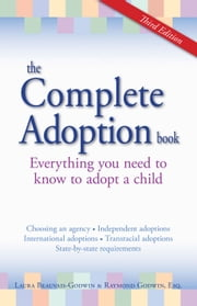 The Complete Adoption Book - Everything You Need to Know to Adopt a Child ebook by Laura Beauvais-Godwin,Raymond Godwin