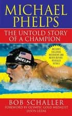 Michael Phelps - The Untold Story of a Champion ebook by Bob Schaller, Jason Lezak, Rowdy Gaines