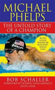 Michael Phelps - The Untold Story of a Champion ebook by Bob Schaller,Jason Lezak,Rowdy Gaines