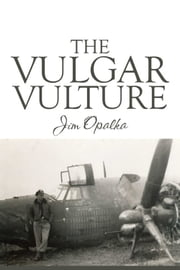 The Vulgar Vulture ebook by Jim Opalka