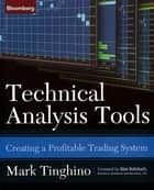 Technical Analysis Tools ebook by Mark Tinghino,Alan Rohrbach