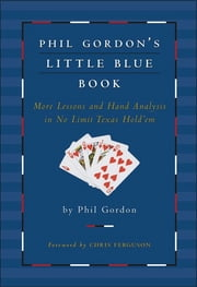 Phil Gordon's Little Blue Book - More Lessons and Hand Analysis in No Limit Texas Hold'em ebook by Phil Gordon,Chris Ferguson