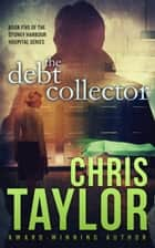 The Debt Collector ebook by Chris Taylor