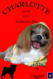 Charlotte the Pup Book 5: Homeless Joe ebook by J. Christian