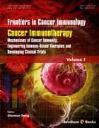 Cancer Immunotherapy: Mechanisms of Cancer Immunity, Engineering Immune-Based Therapies and Developing Clinical Trials 電子書 by Jianxun Song
