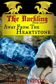 The Darkling: Away From The Heartstone ebook by J.R. Kennedy