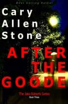After the Goode: The Jake Roberts Series, Book 3 ebook by Cary Allen Stone