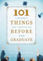 101 Things You Should Do Before You Graduate ebook by David Bordon,Tom Winters