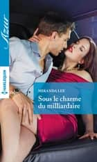 Sous le charme du milliardaire ebook by Miranda Lee