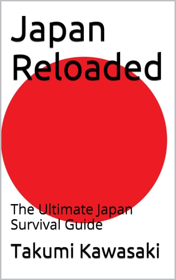 Japan Reloaded - The Ultimate Japan Survival Guide ebook by Takumi Kawasaki