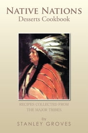 Native Nations Desserts Cookbook ebook by Stanley Groves