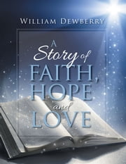 A Story of Faith, Hope and Love ebook by Xlibris US