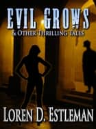 Evil Grows & Other Thrilling Tales ebook by Loren D. Estleman