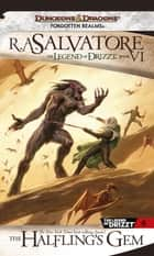 The Halfling's Gem - The Legend of Drizzt, Book VI ebook by R.A. Salvatore