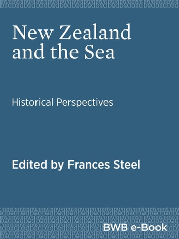 New Zealand and the Sea ebook by Atholl Anderson,Tony Ballantyne,Julie Benjamin,Douglas Booth,Chris Brickell,Peter Gilderdale,David Haines,Susann Liebich,Alison MacDiarmid,Ben Maddison,Angela McCarthy,Grace Millar,Damon Salesa,Jonathan Scott,Frances Steel,Michael J. Stevens,Jonathan West,Frances Steel