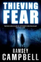 Thieving Fear ebook by Ramsey Campbell