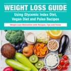 Weight Loss Guide using Glycemic Index Diet, Vegan Diet and Paleo Recipes: Weight Loss Motivation with Recipes, Tips and Tricks - Weight Loss Motivation with Recipes, Tips and Tricks ebook by Speedy Publishing
