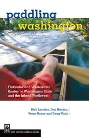 Paddling Washington - Flatwater and Whitewater Routes in Washington State and the Inland Northwest ebook by Rich Landers,Verne Huser,Dan Hansen,Douglass North