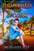 Broomed For Success - Cozy Mystery ebook by Morgana Best