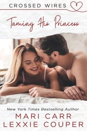 Taming His Princess - Crossed Wires, #1 ebook by Lexxie Couper, Mari Carr