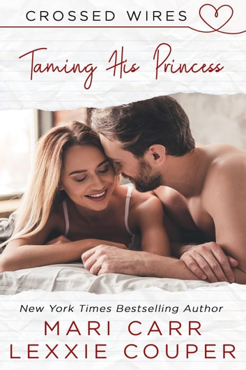 Taming His Princess - Crossed Wires, #1 ebook by Lexxie Couper,Mari Carr