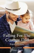 Falling for the Cowboy Dad ebook by Patricia Johns