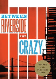 Between Riverside and Crazy ebook by Stephen Adly Guirgis