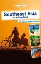 Lonely Planet Southeast Asia on a shoestring ebook by Lonely Planet,China Williams,Greg Bloom,Celeste Brash,Stuart Butler,Simon Richmond,Daniel Robinson,Iain Stewart,Ryan Ver Berkmoes,Richard Waters