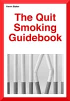 The Quit Smoking Guidebook ebook by Kevin Baker, Mrs Jayne Baker