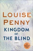 Kingdom of the Blind - A Chief Inspector Gamache Novel ekitaplar by Louise Penny