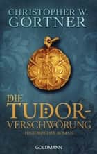 Die Tudor-Verschwörung - Band 1 - Historischer Roman ebook by Christopher W. Gortner, Peter Pfaffinger