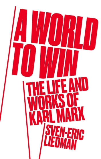A World to Win - The Life and Thought of Karl Marx ebook by Sven-Eric Liedman
