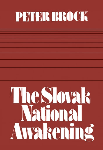 The Slovak National Awakening: An Essay in the Intellectual History of East Central Europe