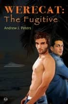 Werecat: The Fugitive ebook by Andrew J. Peters